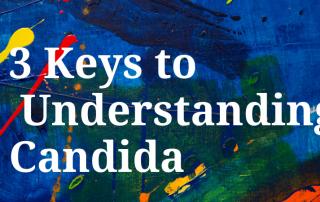3 keys to understanding candida